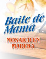 Baile de Mamá Mosaico en Madera 2016