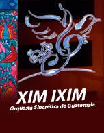XIM IXIM Orquesta Sincrética y Mto Joaquín Orellana