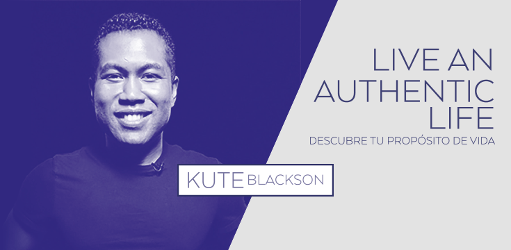 Live An Authentic Life - Kute Blackson
